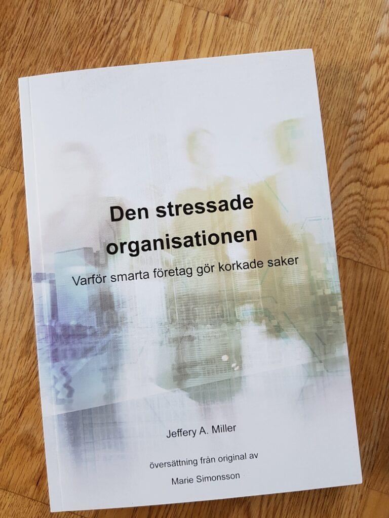 """""""Den stressade organisationen – varför smarta företag gör korkade saker"""""""